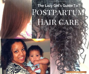 Lazy Girls Guide to Postpartum Hair Care