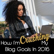 How I'm Crushing My Blog Goals in 2016