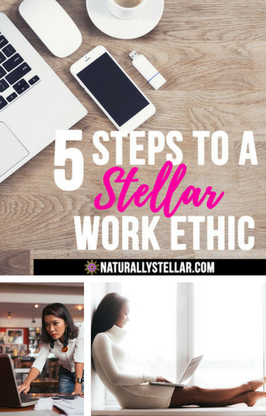 5 Tips To A Stellar Work Ethic | Naturally Stellar