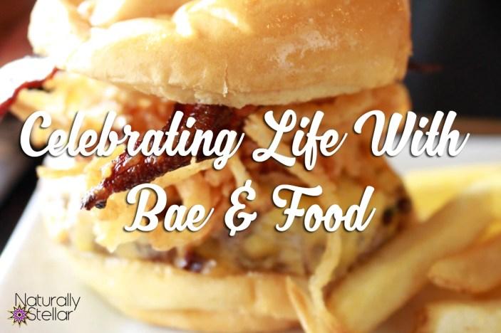 Celebrating Life With Bae & Food