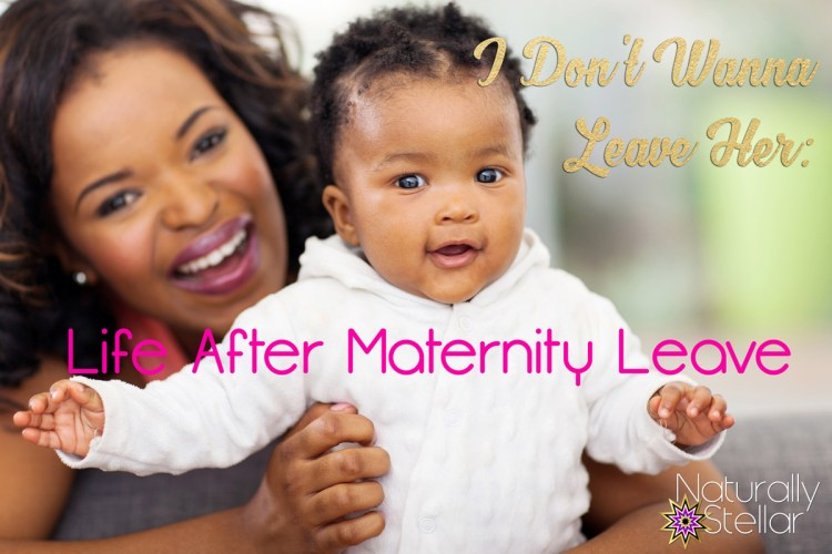 Life After Maternity Leave - Naturally Stellar
