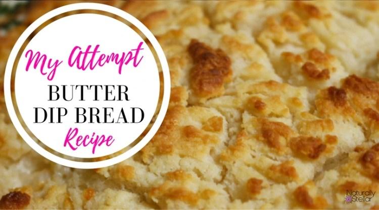 Butter Dip Bread Recipe - My Attempt   Naturally Stellar