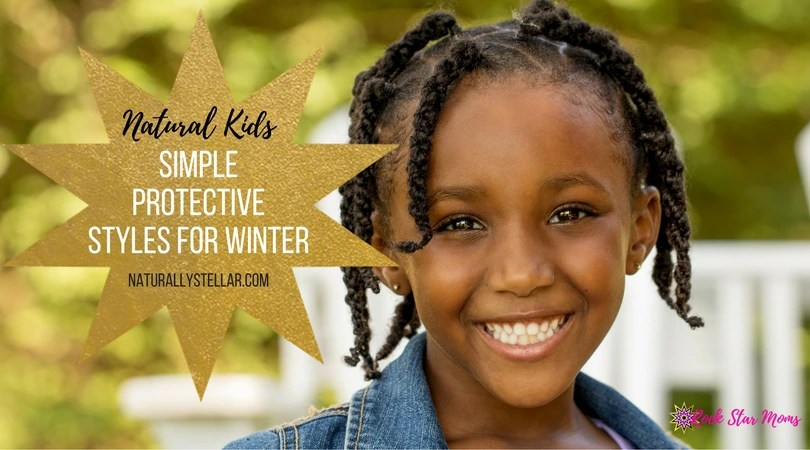 Natural Hair Kids Simple Protective Styles For Winter Naturally Stellar
