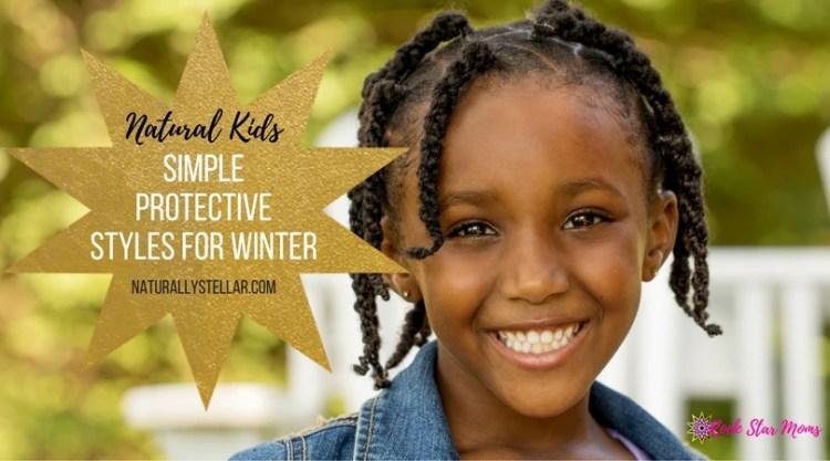 natural hair kids winter protective styles | Naturally Stellar