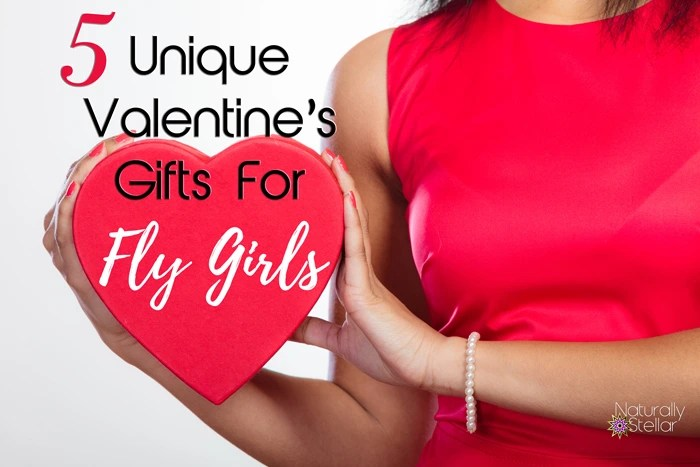 5 Unique Valentine Gifts For Fly Girls | Naturally Stellar