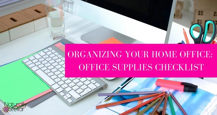 Organizing Your Home Office: Buying Office Supplies | Naturally Stellar