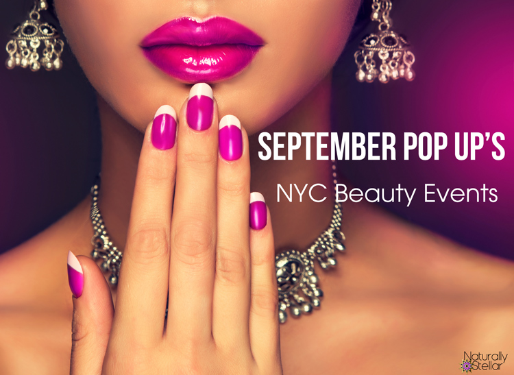 NYC Beauty Pop Up Events September | Naturally Stellar