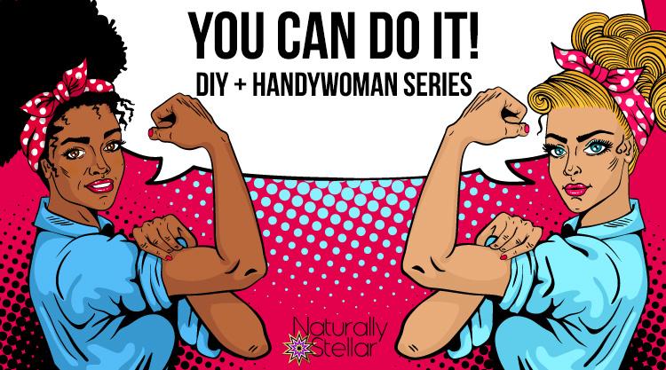 You Can Do It! Handywoman Series #1   Naturally Stellar