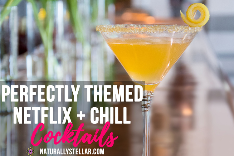 Netflix Show Themed Cocktails | Naturally Stellar