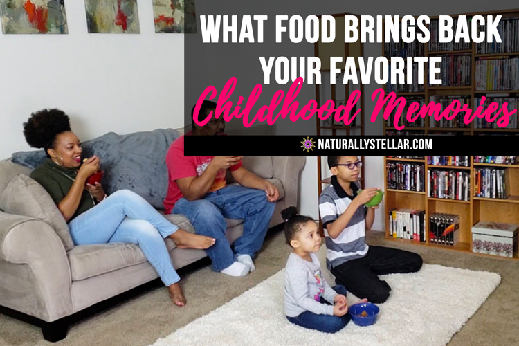 What Food Brings Back Your Favorite Childhood Memories? | Naturally Stellar