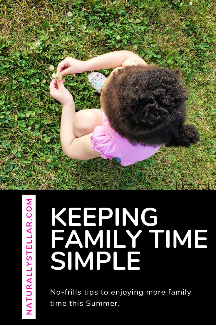 Keeping Family Time Simple This Summer | Naturally Stellar #parenting #RockStarMoms