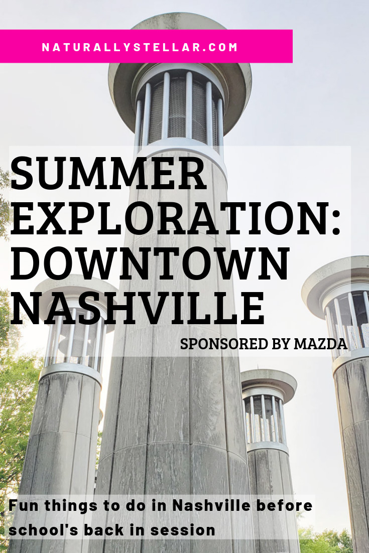 Summer Exploration: Downtown Nashville Sponsored By Mazda | Naturally Stellar