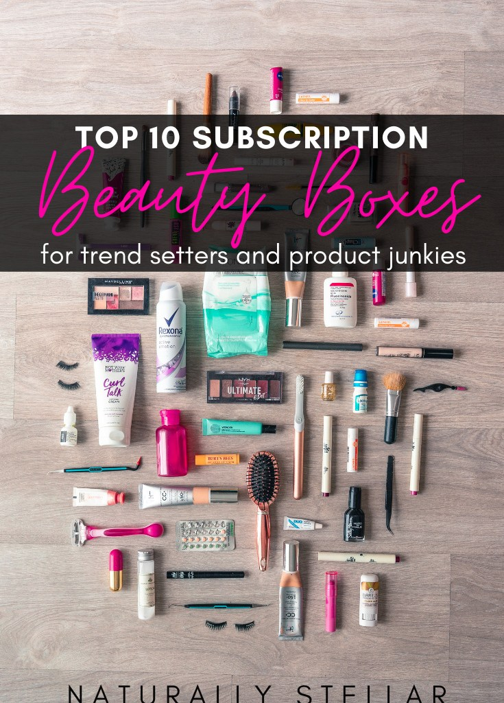 Top Ten Beauty Boxes For Product Junkies and Trend Setters | Naturally Stellar