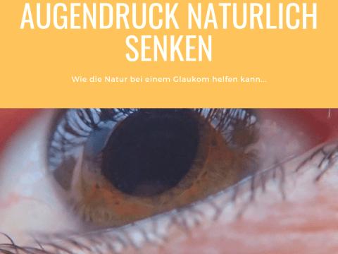 Augendruck natürlich senken - Glaukom