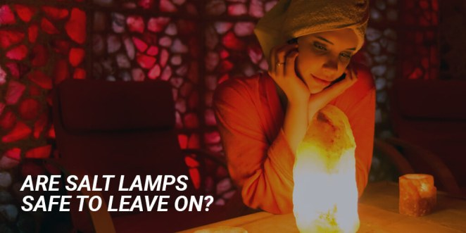 Are salt lamps safe to leave on