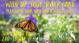 Wild Up Your Backyard – How To Transform Your Yard Into a Wildlife Oasis @ Nature At The Confluence Campus