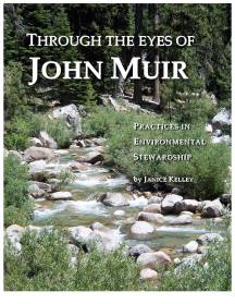 John Muir, environment, environmental stewardship, practices, conservation, nature, natural world, John Muir quotes, lessons, Common Core standards, Next Generation standards, advocacy, vision for the future, early CA agriculture, Yosemite, Sierra Nevada, wildlife