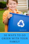 30 Ways to Go Green with Your Family