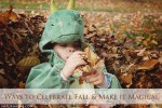 Ways to Celebrate Fall and Make it Magical