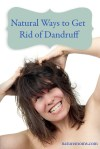 Putting the Breaks on Flakes – Natural Ways to Get Rid of Dandruff