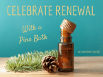 Celebrate Renewal With a Pine Bath