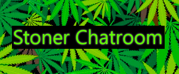 Chat rooms for stoners
