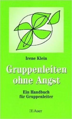 Gruppen leiten ohne Angst - Irene Klein