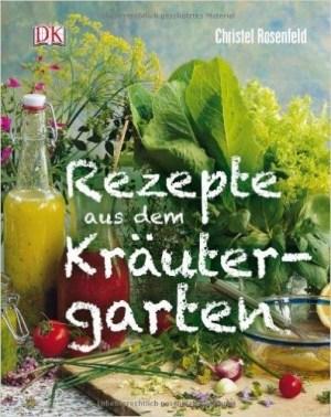 Rezepte aus dem Kräutergarten - Christel Rosenfeld