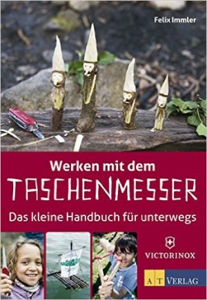 Werken mit dem Taschenmesser, Das kleine Handbuch für unterwegs - Felix Immler