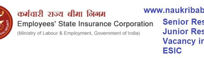 Senior Resident, Junior Resident Vacancy in in ESIC Faridabad- Apply From Here
