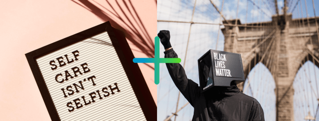 """The left side of the image depicts a bulletin board displaying the message """"self care isn't selfish."""" The right side of the image is a photograph of a person with a raised fist on the Brooklyn Bridge wearing a television-like head cover with the words """"black lives matter"""" written on the side. The two images are joined by a plus sign in the middle. Healing the wounds of white supremacy starts at home."""