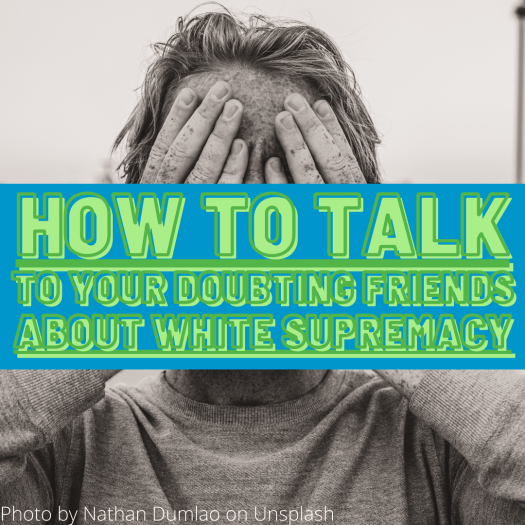 """A white person holds their hands over their face in exasperation. """"How to talk to your doubting friends about white supremacy"""""""