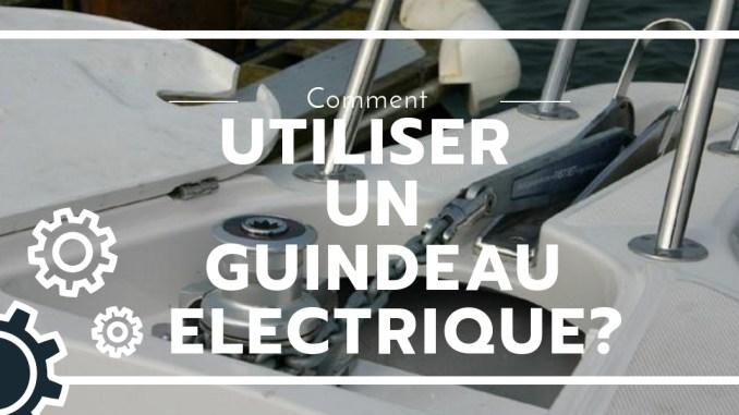 utiliser un guindeau electrique