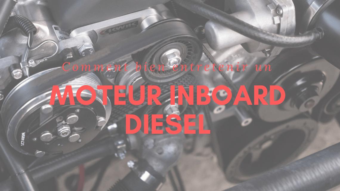 Comment bien entretenir un moteur inboard Diesel