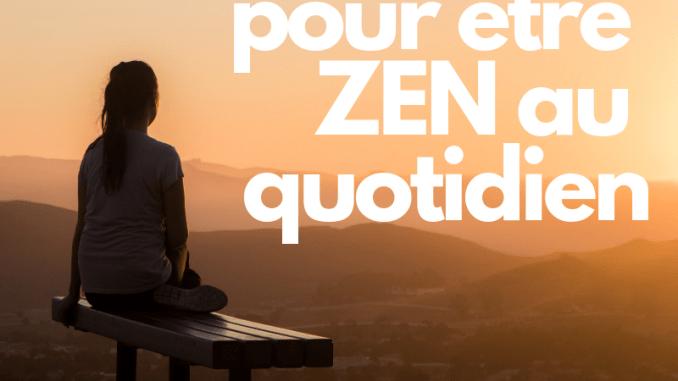 3 Habitudes pour être ZEN au quotidien