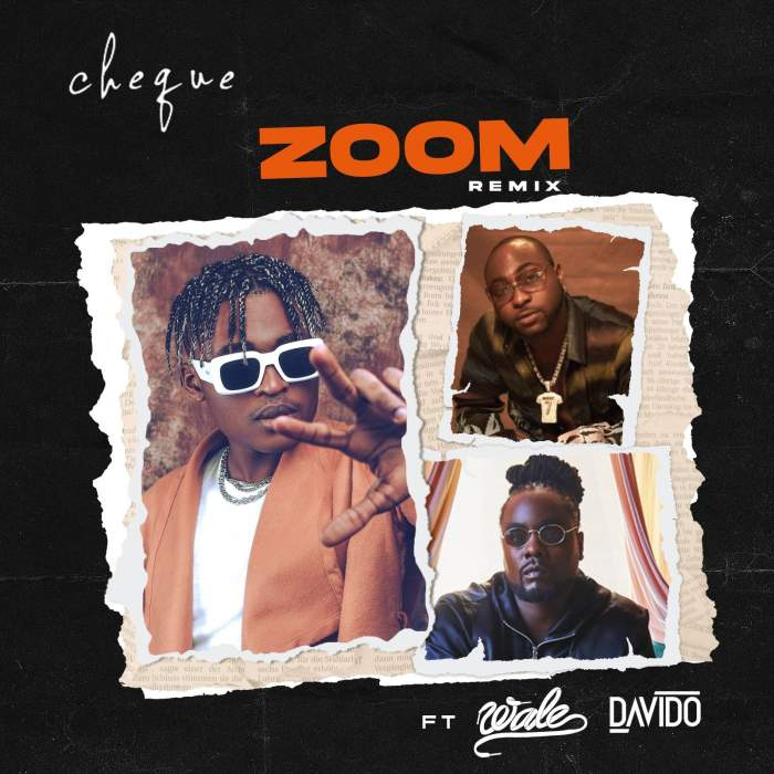 Music: Cheque - Zoom (Remix) (feat. Davido & Wale) | Mp3 Download