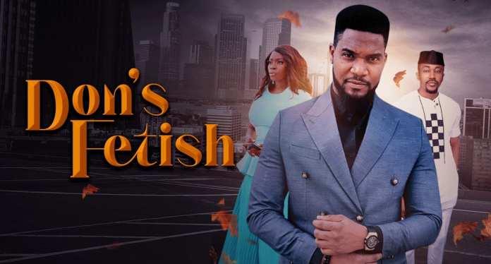 Don's Fetish Full Nollywood Movie