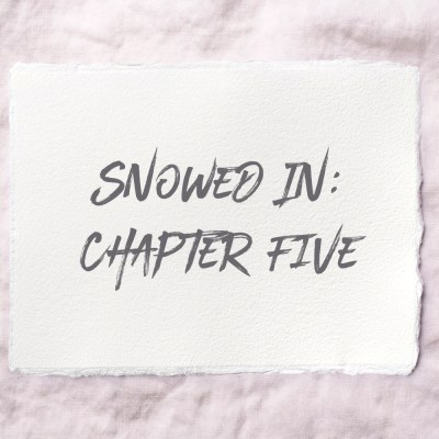 Snowed In: Chapter Five