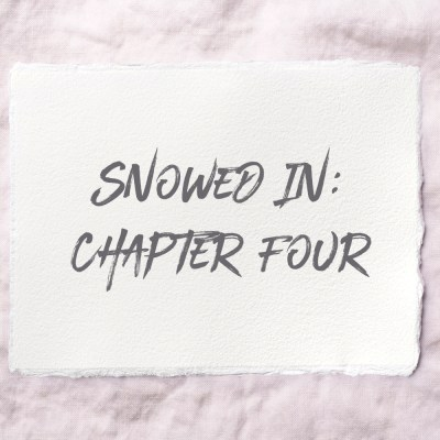 Snowed In: Chapter Four