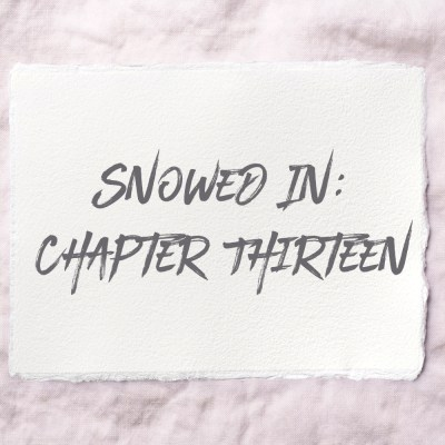 Snowed In: Chapter Thirteen