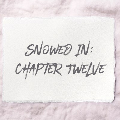 Snowed In: Chapter Twelve