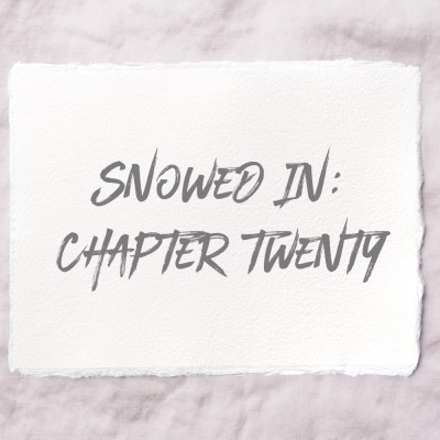 Snowed In: Chapter Twenty
