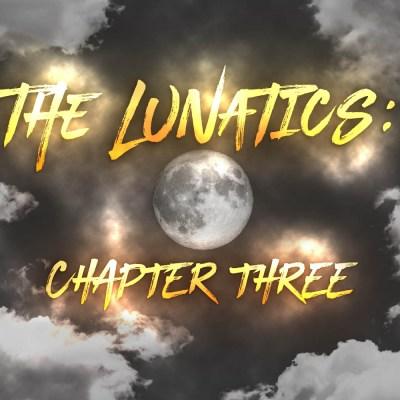 The Lunatics: Chapter Three