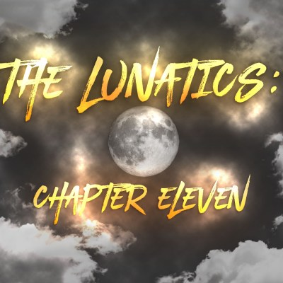The Lunatics: Chapter Eleven