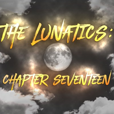 The Lunatics: Chapter Seventeen