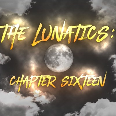 The Lunatics: Chapter Sixteen
