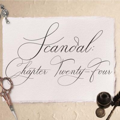 Scandal: Chapter Twenty-Four