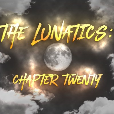 The Lunatics: Chapter Twenty
