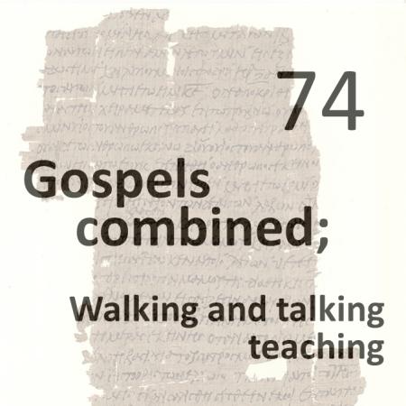 Gospels combined 74 - walking and talking teaching