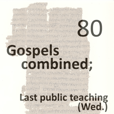 Gospels combined 80 - last public teaching - wed